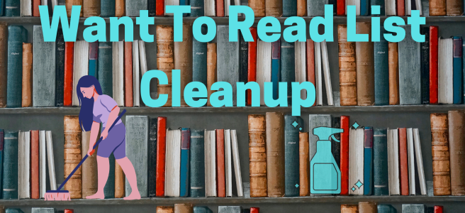 """The background is of bookshelves filled with books that look mostly older. The title is in light, bright blue letters as """"Want to read list cleanup"""". There is an image of a woman in purple clothes sweeping the floor and a spray bottle under the title."""