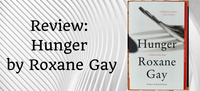 """A background of white and grey curvy shapes. On the left in black writing it says """"Review: Hunger by Roxane Gay"""" and on the right is the cover of the book."""